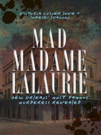 mad madame lalaurie, new orleans' most famous murderess revealed, victoria cosner love, lorelei shannon, recommended reading, big seance