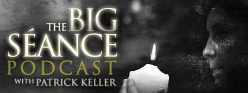 The Big Séance Podcast with Patrick Keller