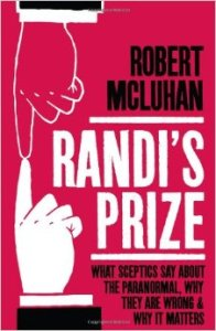 Randi's Prize: What skeptics say about the paranormal, why they are wrong and why it matters, by Robert McLuhan. BigSéance.com