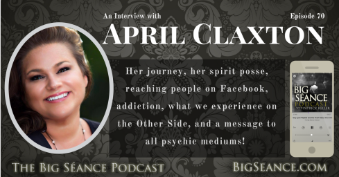 Interview with psychic medium, April Claxton on The Big Seance Podcast: My Paranormal World