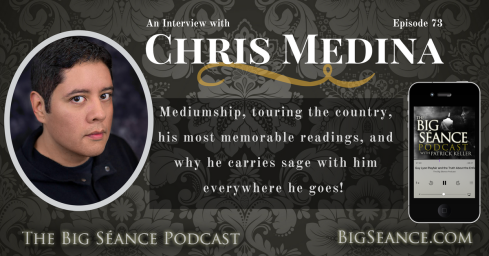 An Interview with Psychic Medium Chris Medina on The Big Seance Podcast: My Paranormal World #73 - BigSeance.com