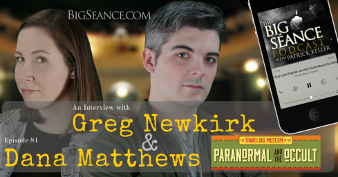 Interview with Greg Newkirk and Dana Matthews of Planet Weird, Week In Weird, and The Traveling Museum of the Paranormal and the Occult - The Big Seance Podcast: My Paranormal World #81 - BigSeance.com