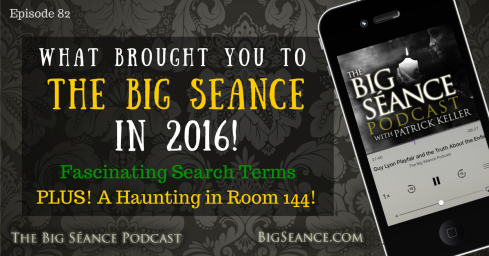 What Brought You To The Big Seance Podcast in 2016 - Fascinating Search Terms - Paranormal - BigSeance.com