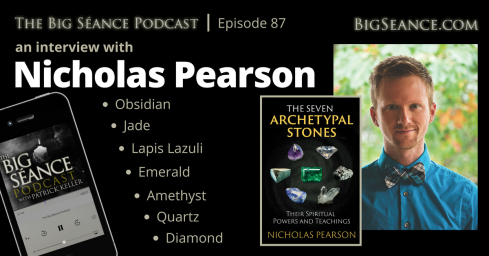 Nicholas Pearson on the Spiritual Powers and Teachings of Stones and Crystals - The Big Seance Podcast: My Paranormal World #87 - BigSeance.com
