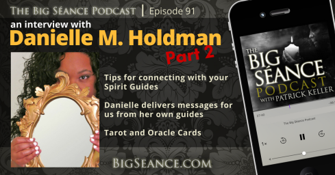 An interview with Danielle M. Holdman (Part 2) on tips for connecting with your spirit guide, and delivered messages from her very own spirit guides. Plus tarot and oracle cards. The Big Seance Podcast: My Paranormal World, Episode #91 - BigSeance.com