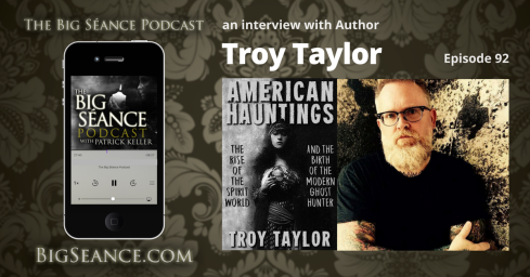 Interview with author Troy Taylor on his book, American Hauntings, plus what to expect at the 2017 Haunted America Conference - The Big Seance Podcast: My Paranormal World #92 - BigSeance.com