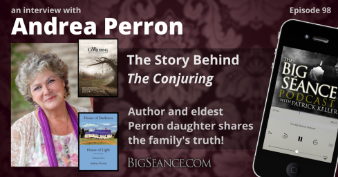 The Story Behind The Conjuring Film - An Interview with Andrea Perron, Author and Eldest Perron Daughter Share's the Family's Truth - Big Seance Podcast: My Paranormal World #98 - BigSeance.com